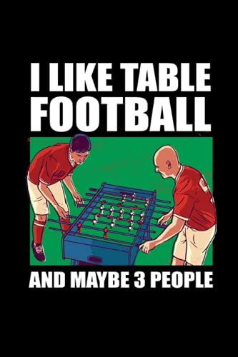 I Like Table Football And Maybe 3 People: 120 Pages Mindfulness Mindful Journal for Table Football in Format 6x9