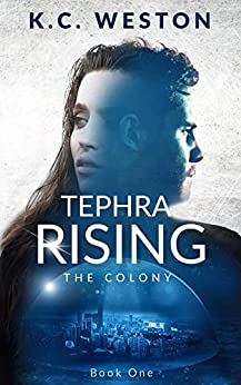 Tephra Rising: The Colony -- Book One by [K. C. Weston]