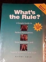 What's the Rule?: a Simple Guide to Perfect Punctuation, Great Grammar, and Superb Sentences and Sty