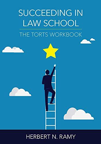 Succeeding in Law School: The Torts Workbook