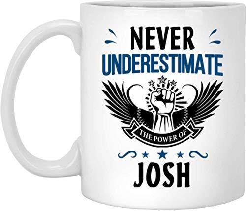 Never Subestimate The Power of Josh Taza de café - Regalos personalizados con nombre para hombres y mujeres en cumpleaños Evento especial de Navidad - Taza de té de regalo de mordaza de cerámica blanc