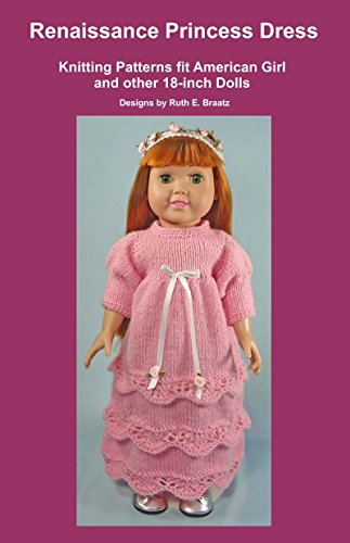 Renaissance Princess Dress: Knitting Patterns fit American Girl and other 18-Inch Dolls