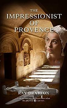 THE IMPRESSIONIST OF PROVENCE by [Ray Drayton, Sandra Drayton]