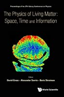 The Physics of Living Matter: Space, Time and Information: Proceedings of the 27th Solvay Conference on Physics