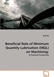Beneficial Role of Minimum Quantity Lubrication (MQL) on Machining:: A Practical Perspective