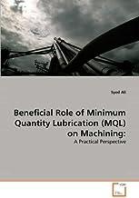 Beneficial Role of Minimum Quantity Lubrication (Mql) on Machining