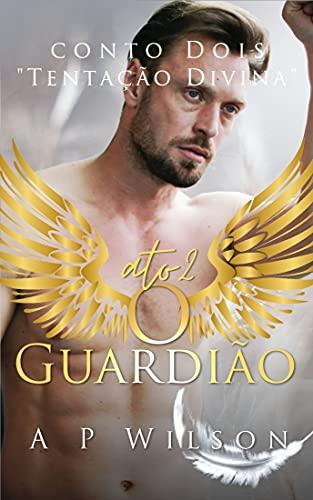 O Guardião - ATO 2 [Conto Erótico Gay]: Tentação Divina