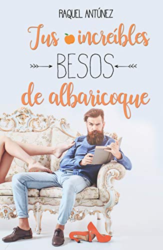 Tus increíbles besos de albaricoque de Raquel Antúnez