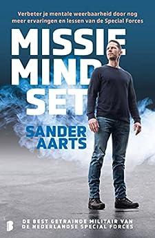 Missie mindset: Verbeter je mentale weerbaarheid door nog meer ervaringen en lessen van de Special Forces van [Sander Aarts]