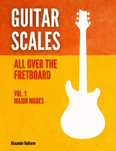 Guitar Scales all over the Fretboard: Vol. 1 : Major Modes