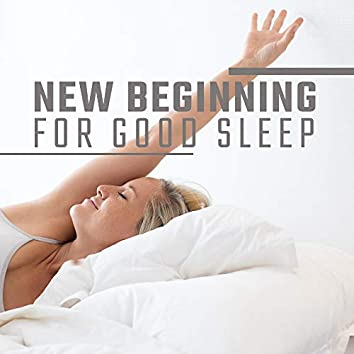 New Beginning for Good Sleep: 15 Calming New Age Songs to Help You Sleep, Natural Healing Atmosphere, Ideal Deep Sleep, Cure Anxiety, Peaceful Soft Tones, Instrumental Melodies, Ambient Music