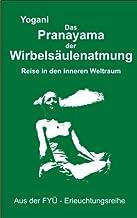Pranayama der Wirbelsäulenatmung: Reise in den inneren Weltraum (FYÜ-Erleuchtungsreihe 2) (German Edition)