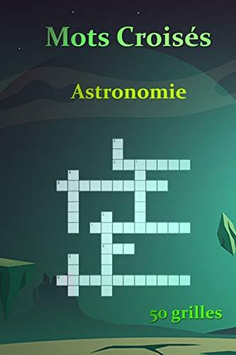 Mots Croisés Astronomie 50 grilles: Mots Croisés pour les passionnés d'astronomie | Galaxie | Planètes |globe terrestre | cadeau | 15,24 x 22,86 cm