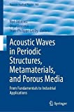 Acoustic Waves in Periodic Structures, Metamaterials, and Porous Media: From Fundamentals to Industrial Applications: 143 (Topics in Applied Physics)