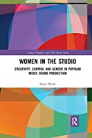 Women in the Studio: Creativity, Control and Gender in Popular Music Sound Production (Ashgate Popular and Folk Music Series)