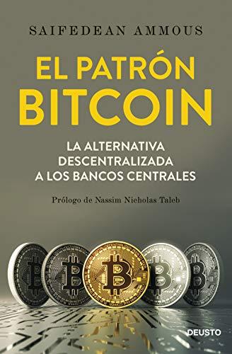 El Patrón Bitcoin La Alternativa Descentralizada A Los Bancos Centrales Spanish Edition Ebook Ammous Saifedean Vaquero Granados Mercedes Kindle Store