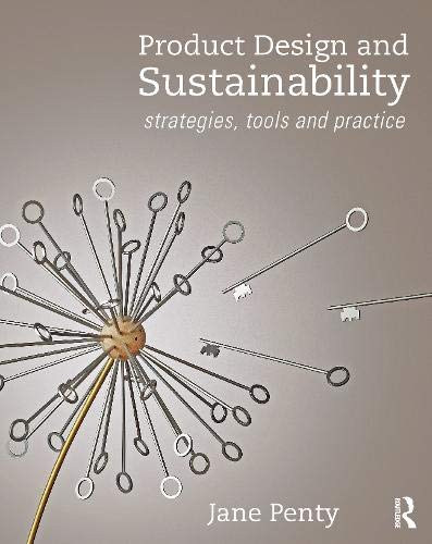 Compare Textbook Prices for Product Design and Sustainability: Strategies, Tools and Practice 1 Edition ISBN 9781138301986 by Penty, Jane