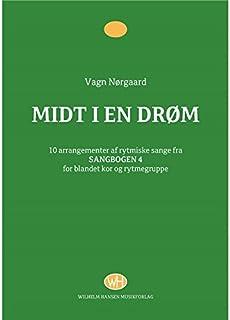Midt I En DrøM: 10 Arrangementer Af Rytmiske Sange Fra Sangbogen 4 for Blandet Kor Og Rytmegruppe