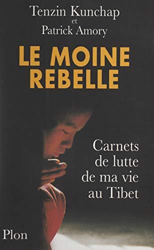 Le moine rebelle: Carnets de lutte de ma vie au Tibet (French Edition)