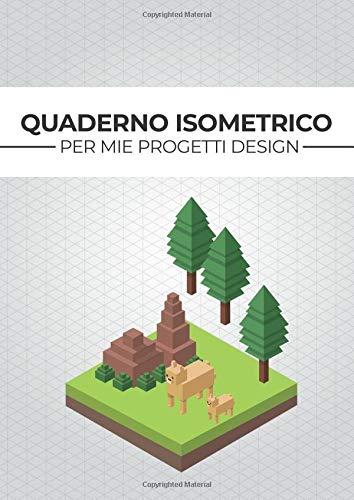 Quaderno isometrico per mie progetti design: 150 griglie vuote per disegni in prospettiva isometrica | Per disegno 3D - architettura - videogiochi ... formato A4 | Carta bianca a rete triangolare