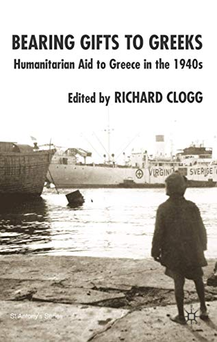 Bearing Gifts to Greeks: Humanitarian Aid to Greece in the 1940s (St Antony's Series)