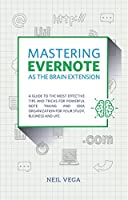 Mastering Evernote as the Brain Extension: A Guide to the Most Effective Tips and Tricks for Powerful Note Taking and Idea Organization for Your Study, Business, and Life Front Cover