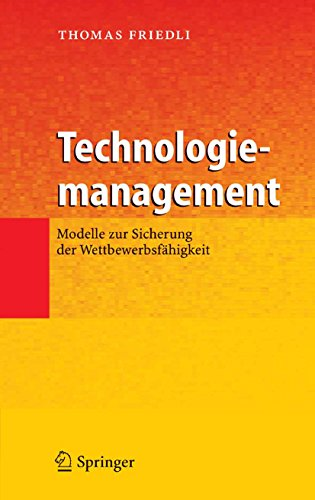 Technologiemanagement: Modelle zur Sicherung der Wettbewerbsfähigkeit