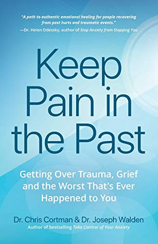 Keep Pain in the Past: Getting Over Trauma, Grief and the Worst That's Ever Happened to You (PTSD