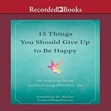 15 Things You Should Give Up to Be Happy Lib/E: An Inspiring Guide to Discovering Effortless Joy