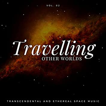 Travelling Other Worlds - Transcendental And Ethereal Space Music, Vol. 02
