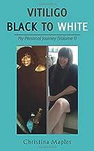 Vitiligo Black to White: My Personal Journey (Volume 1)