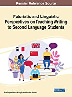 Futuristic and Linguistic Perspectives on Teaching Writing to Second Language Students (Advances in Linguistics and Communication Studies)