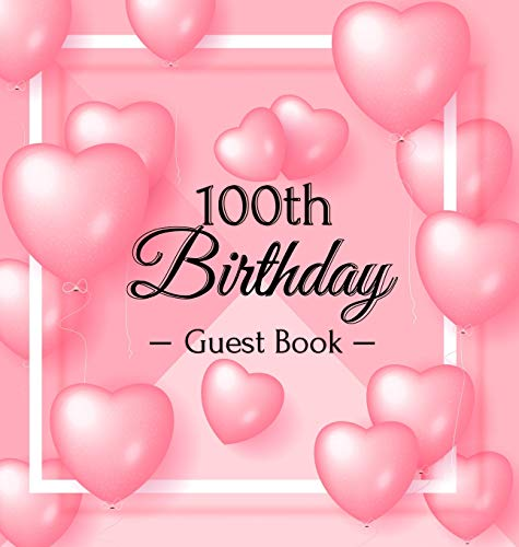100th Birthday Guest Book: Pink Loved Balloons Hearts Theme, Best Wishes from Family and Friends to Write in, Guests Sign in for Party, Gift Log, A Lovely Gift Idea, Hardback