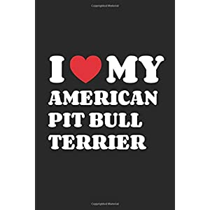I Love My American Pit Bull Terrier: Funny Notebook | Unique Journal For Proud Dog Moms & Dads | Dot Grid | 120 Dotted Pages | 6x9 | Journaling Gift ... Men & Women | Individual Note Book, Notepad 44