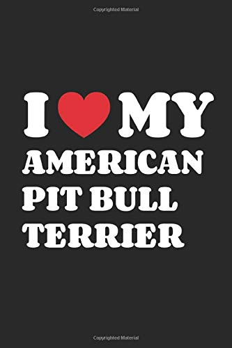 I Love My American Pit Bull Terrier: Funny Notebook | Unique Journal For Proud Dog Moms & Dads | Dot Grid | 120 Dotted Pages | 6x9 | Journaling Gift ... Men & Women | Individual Note Book, Notepad 1