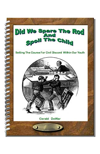 Did We Spare The Rod And Spoil The Child: Setting The Course For Civil Discord Within Our Youth