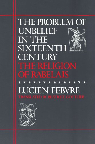 The Problem of Unbelief in the 16th Century: The Religion of Rabelais