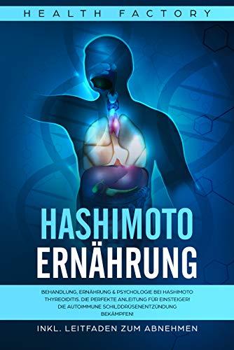 Hashimoto Ernährung: Behandlung, Ernährung & Psychologie bei Hashimoto Thyreoiditis. Die Beste Ernährung für Einsteiger Inkl. Leitfaden zum Abnehmen! Lebe mit der autoimmune Schilddrüsenentzündung!