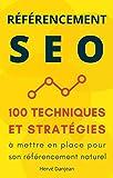 Référencement SEO : 100 techniques et stratégies à mettre en place pour son référencement naturel