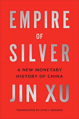 Compare Textbook Prices for Empire of Silver: A New Monetary History of China  ISBN 9780300250046 by Xu, Jin,Mosher, Stacy