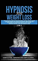 Hypnosis for Weight Loss: The Ultimate Guide to Stop Emotional Eating, Sugar Cravings, Binge and Compulsive Eating. Rediscover the Pleasure to Live Better Through Daily Habits