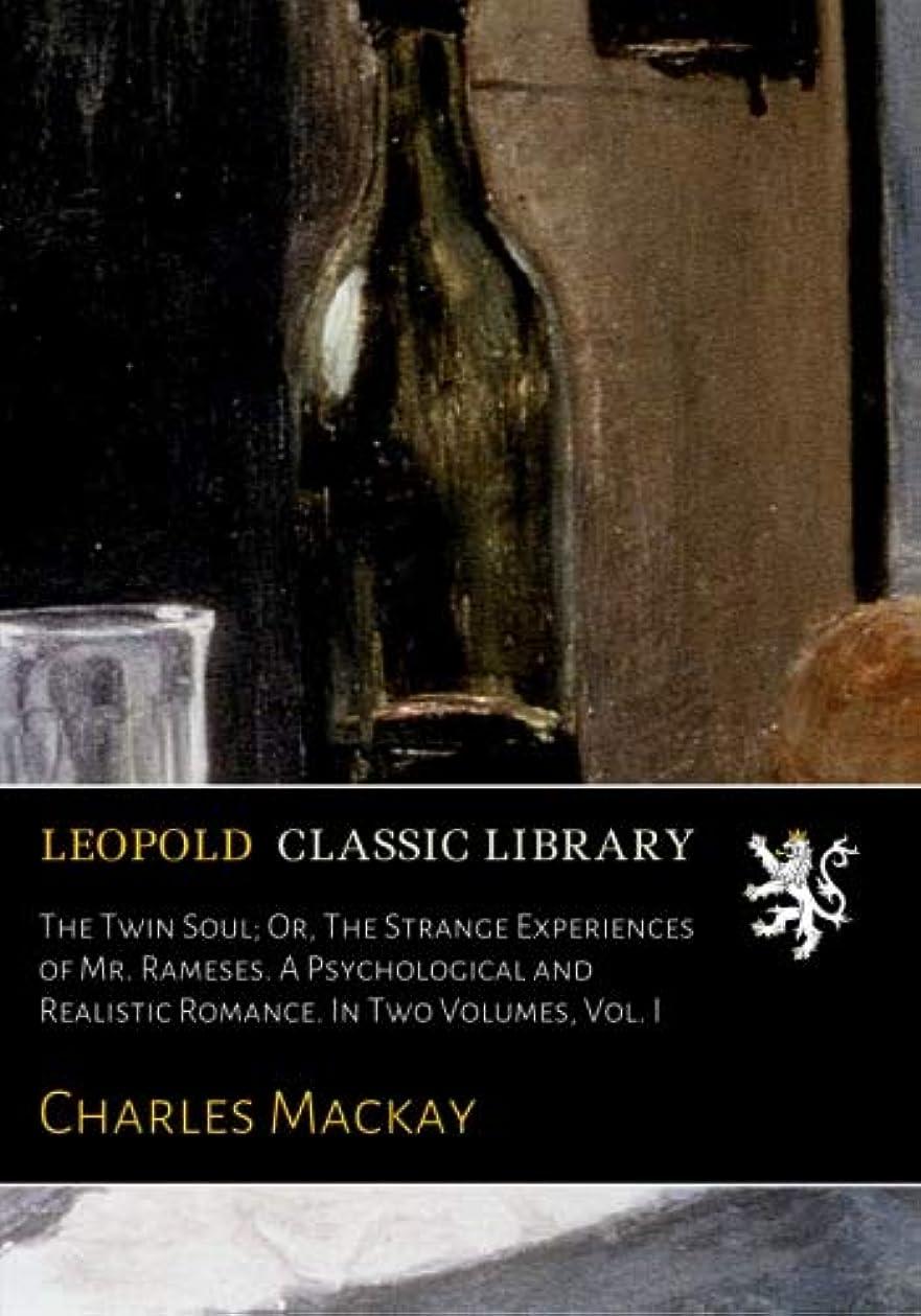ワークショップ効果的に軽減するThe Twin Soul; Or, The Strange Experiences of Mr. Rameses. A Psychological and Realistic Romance. In Two Volumes, Vol. I