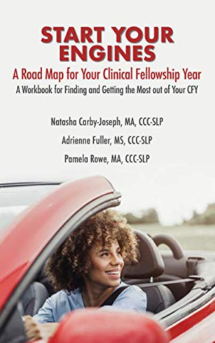 Start Your Engines A Roadmap For Your Clinical Fellowship Year: A Workbook For Finding and Getting the Most Out of Your CFY (English Edition)