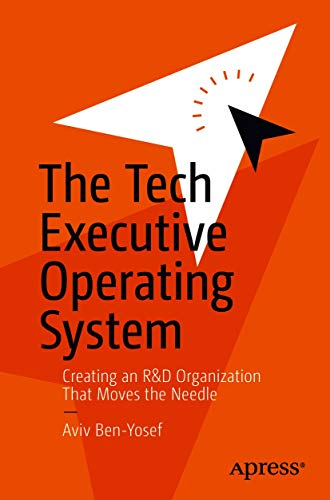 The Tech Executive Operating System: Creating an R&D Organization That Moves the Needle (English Edition)