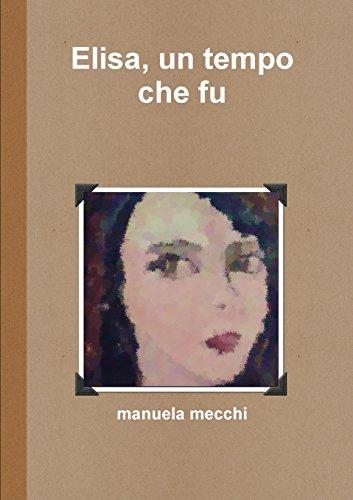 Elisa, un tempo che fu (Italian Edition)