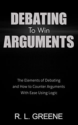 Debating To Win Arguments The Elements of Debating and How to Counter Arguments With Ease Using product image