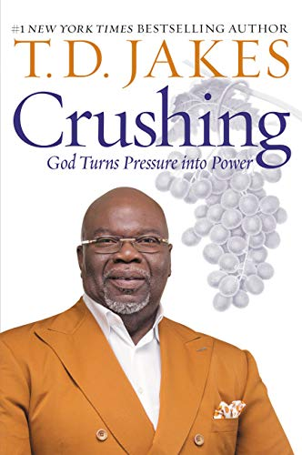 Crushing: God Turns Pressure into Power - Kindle edition by Jakes ...