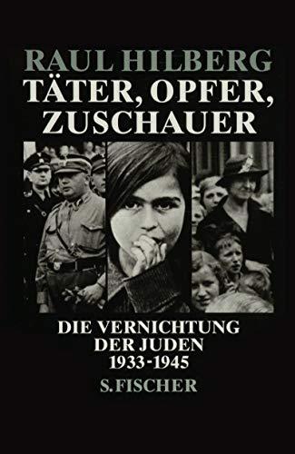 Täter, Opfer, Zuschauer: Die Vernichtung der Juden