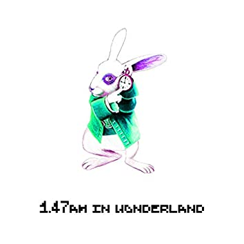 1.47am in Wonderland