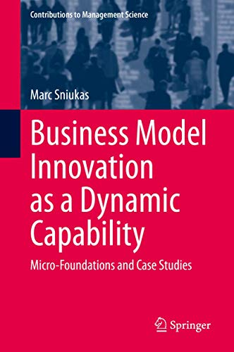 Compare Textbook Prices for Business Model Innovation as a Dynamic Capability: Micro-Foundations and Case Studies Contributions to Management Science 1st ed. 2020 Edition ISBN 9783030500993 by Sniukas, Marc